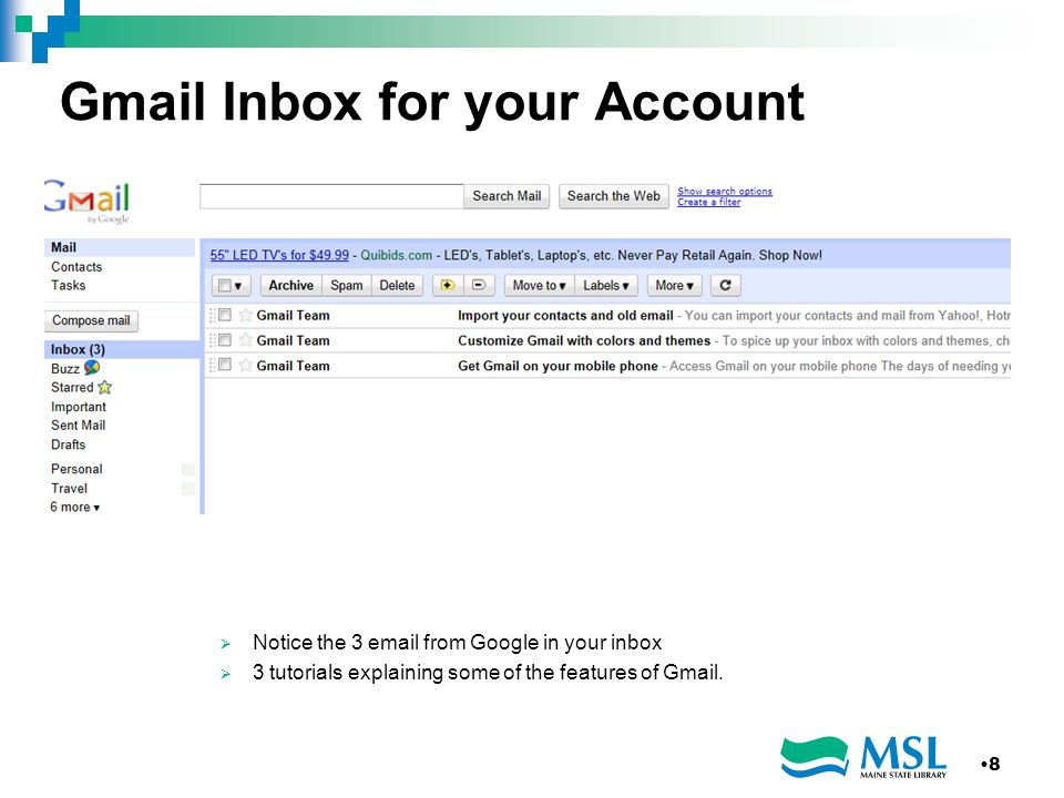 Gmail Inbox for your Account Notice the 3 email from Google in your inbox 3 tutorials explaining some of the features of Gmail. 8