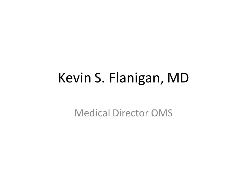 Kevin S. Flanigan, MD Medical Director OMS