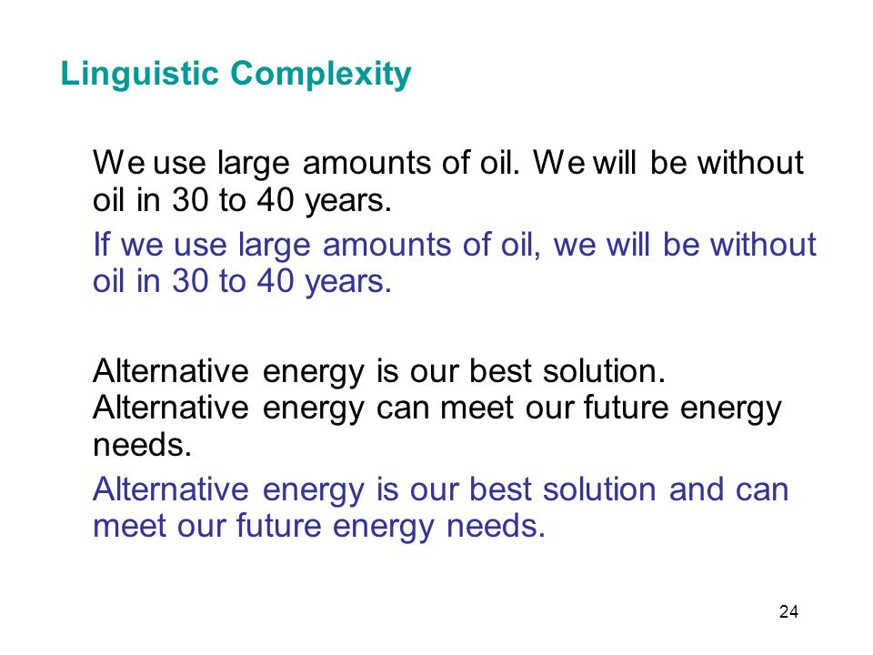 24 Linguistic Complexity We use large amounts of oil.