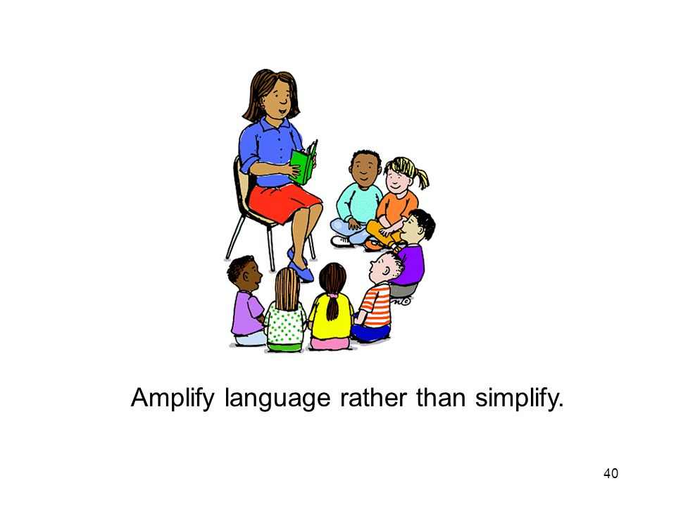 40 Amplify language rather than simplify.