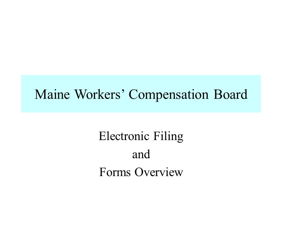 Maine Workers Compensation Board Electronic Filing and Forms Overview