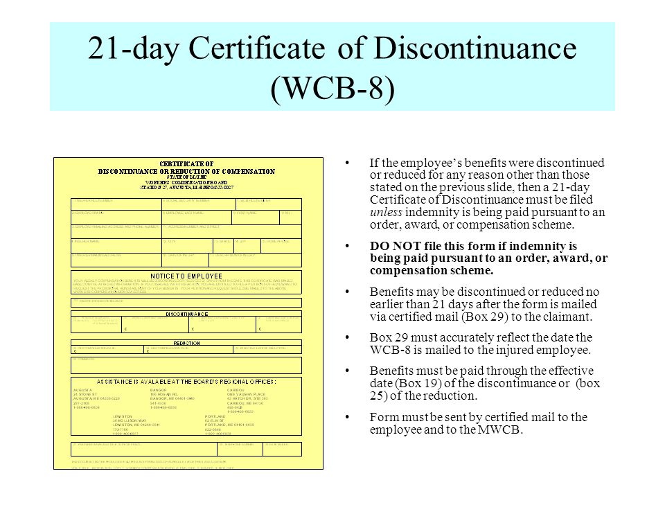 21-day Certificate of Discontinuance (WCB-8) If the employees benefits were discontinued or reduced for any reason other than those stated on the prev