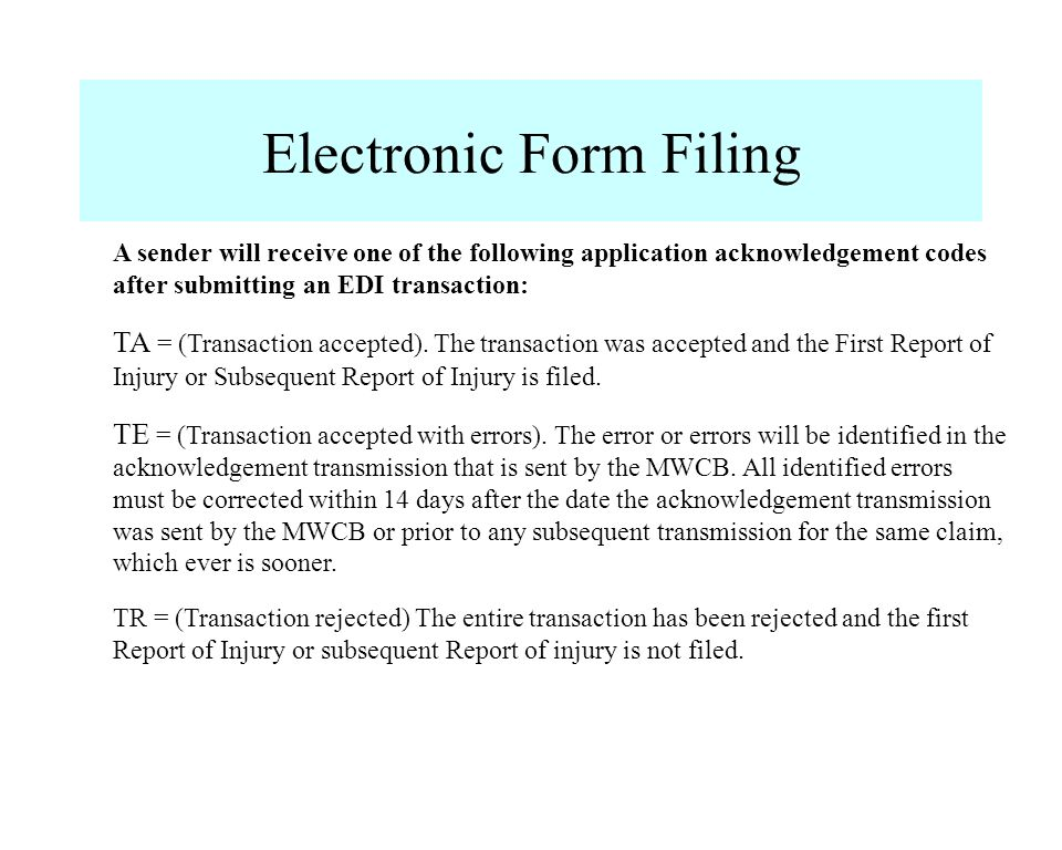 Electronic Form Filing A sender will receive one of the following application acknowledgement codes after submitting an EDI transaction: TA = (Transac