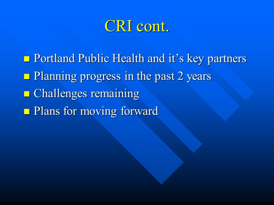 CRI cont. Portland Public Health and its key partners Portland Public Health and its key partners Planning progress in the past 2 years Planning progr