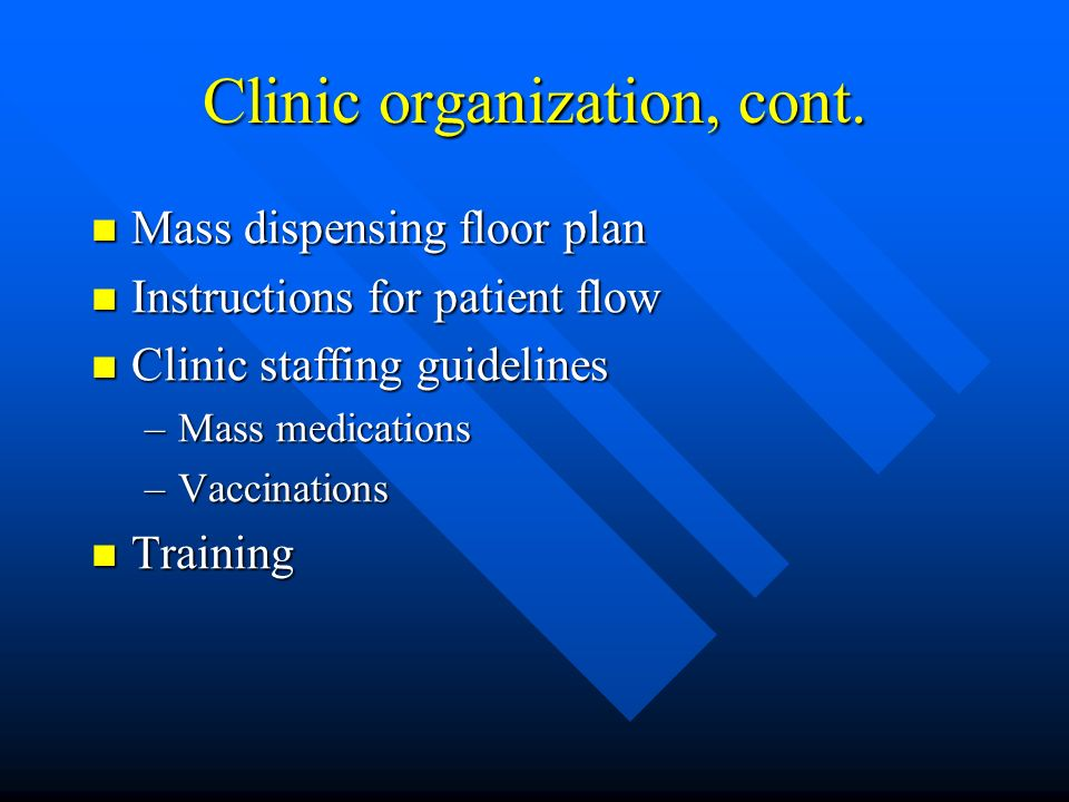 Clinic organization, cont. Mass dispensing floor plan Mass dispensing floor plan Instructions for patient flow Instructions for patient flow Clinic st