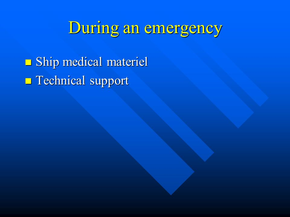 During an emergency Ship medical materiel Ship medical materiel Technical support Technical support