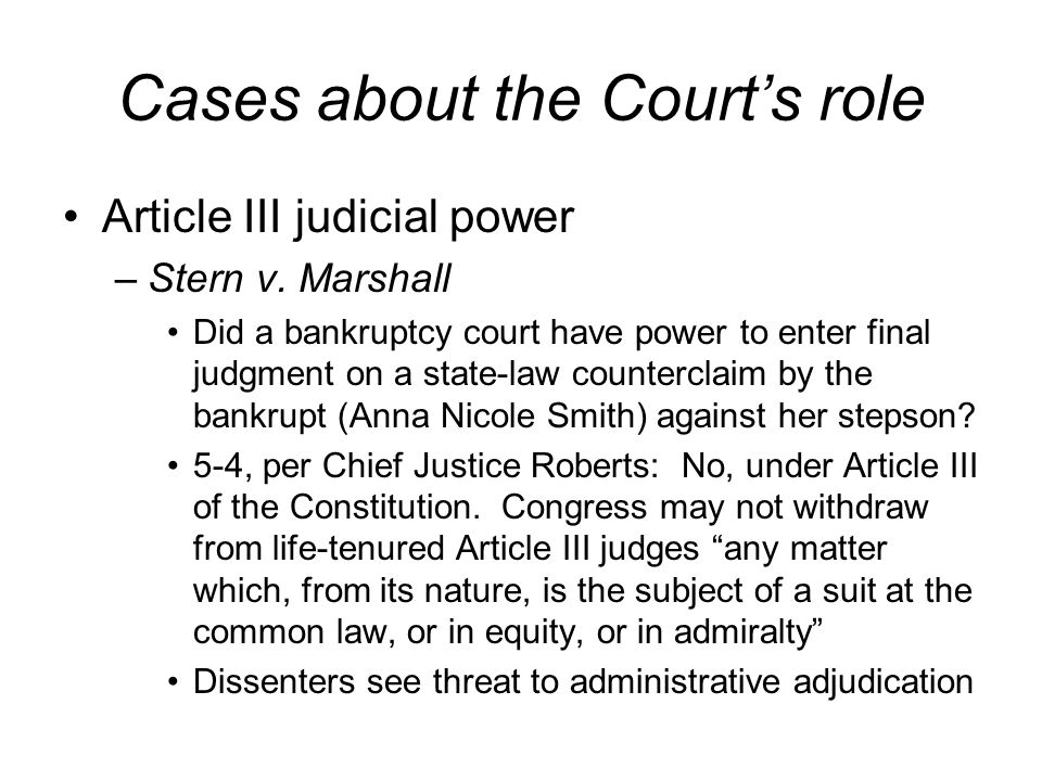 Cases about the Courts role Article III judicial power –Stern v.
