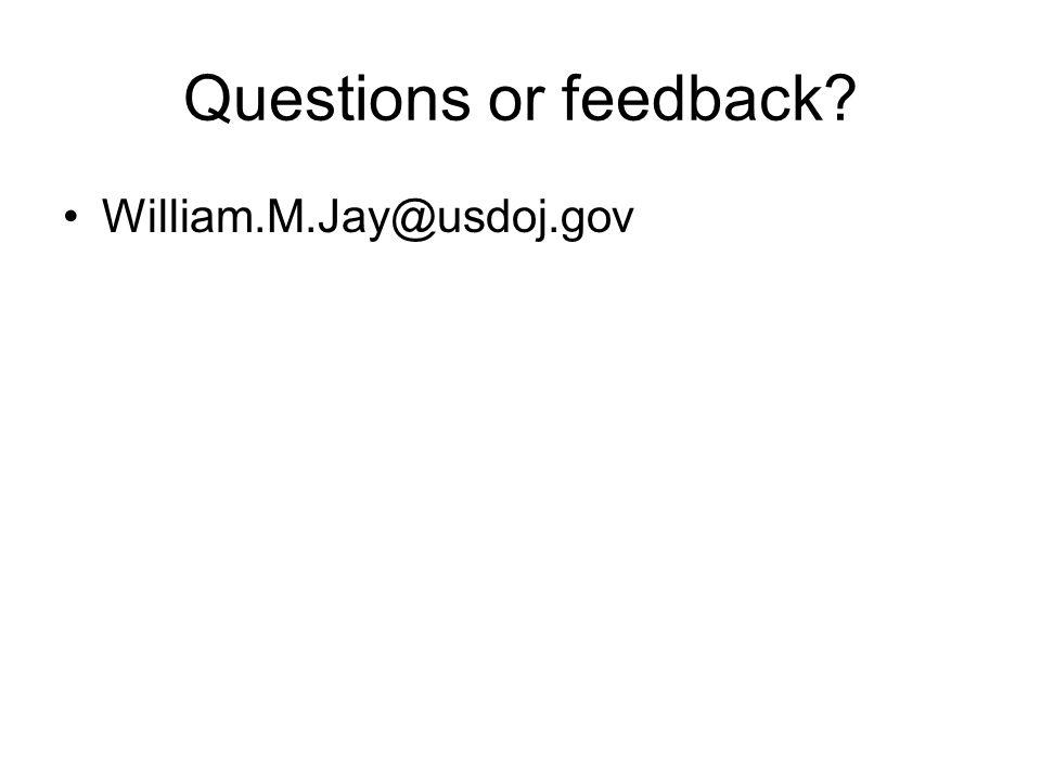 Questions or feedback? William.M.Jay@usdoj.gov