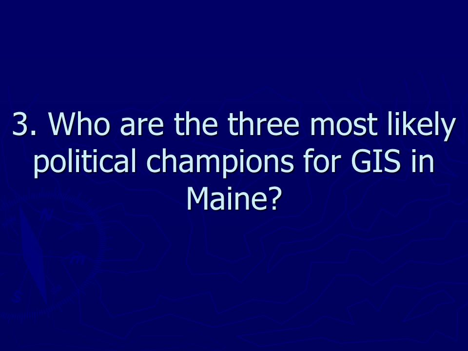 3. Who are the three most likely political champions for GIS in Maine