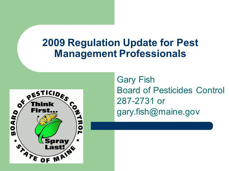 2009 Regulation Update for Pest Management Professionals Gary Fish Board of Pesticides Control or