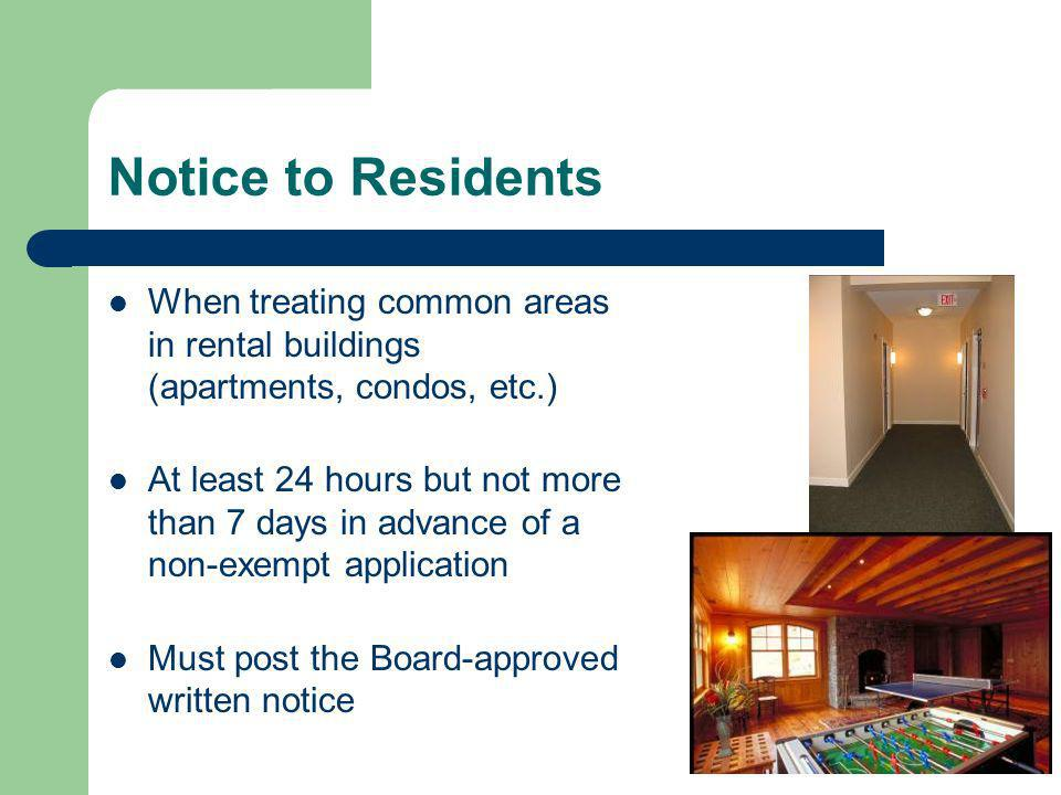 Notice to Residents When treating common areas in rental buildings (apartments, condos, etc.) At least 24 hours but not more than 7 days in advance of