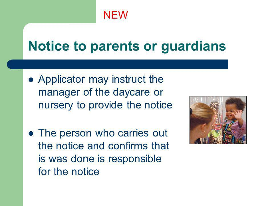 Notice to parents or guardians Applicator may instruct the manager of the daycare or nursery to provide the notice The person who carries out the noti