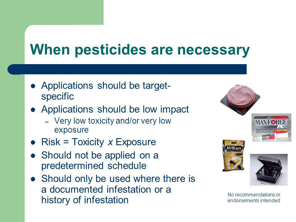When pesticides are necessary Applications should be target- specific Applications should be low impact – Very low toxicity and/or very low exposure R
