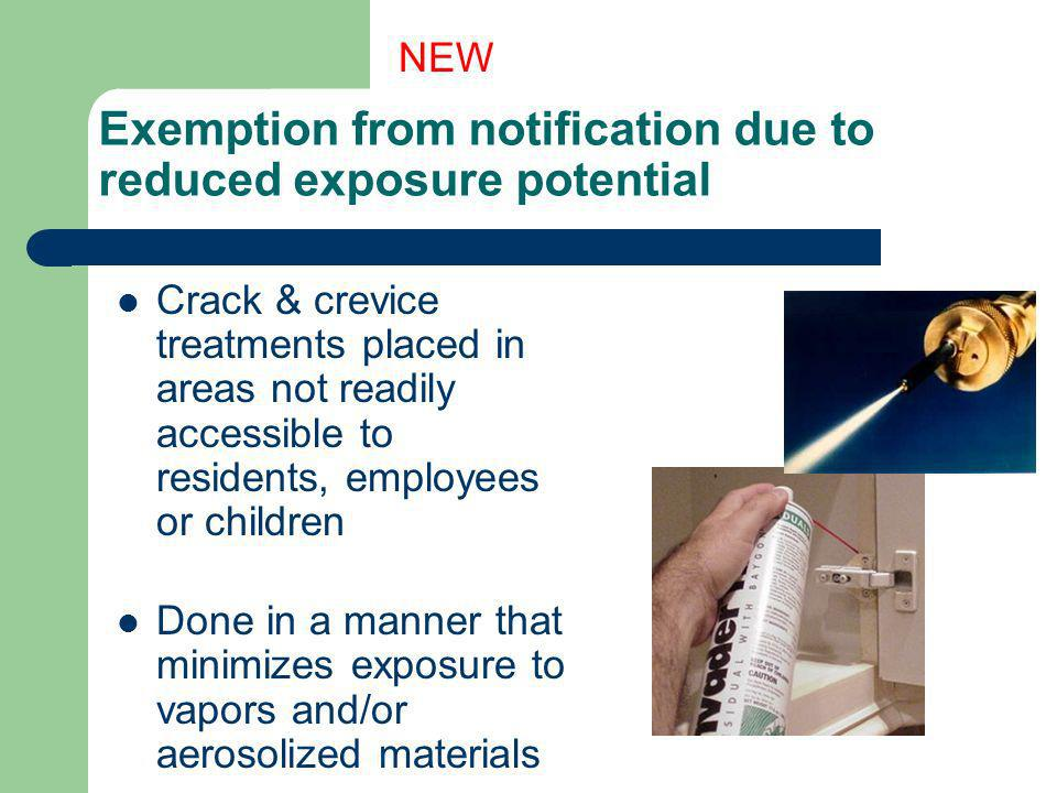 Exemption from notification due to reduced exposure potential Crack & crevice treatments placed in areas not readily accessible to residents, employee
