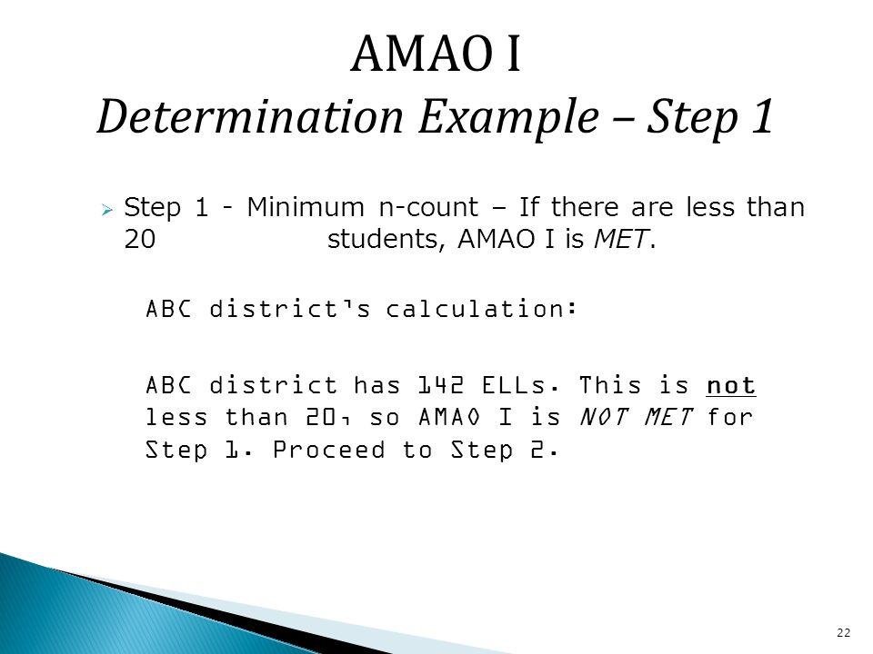 22 Step 1 - Minimum n-count – If there are less than 20 students, AMAO I is MET.