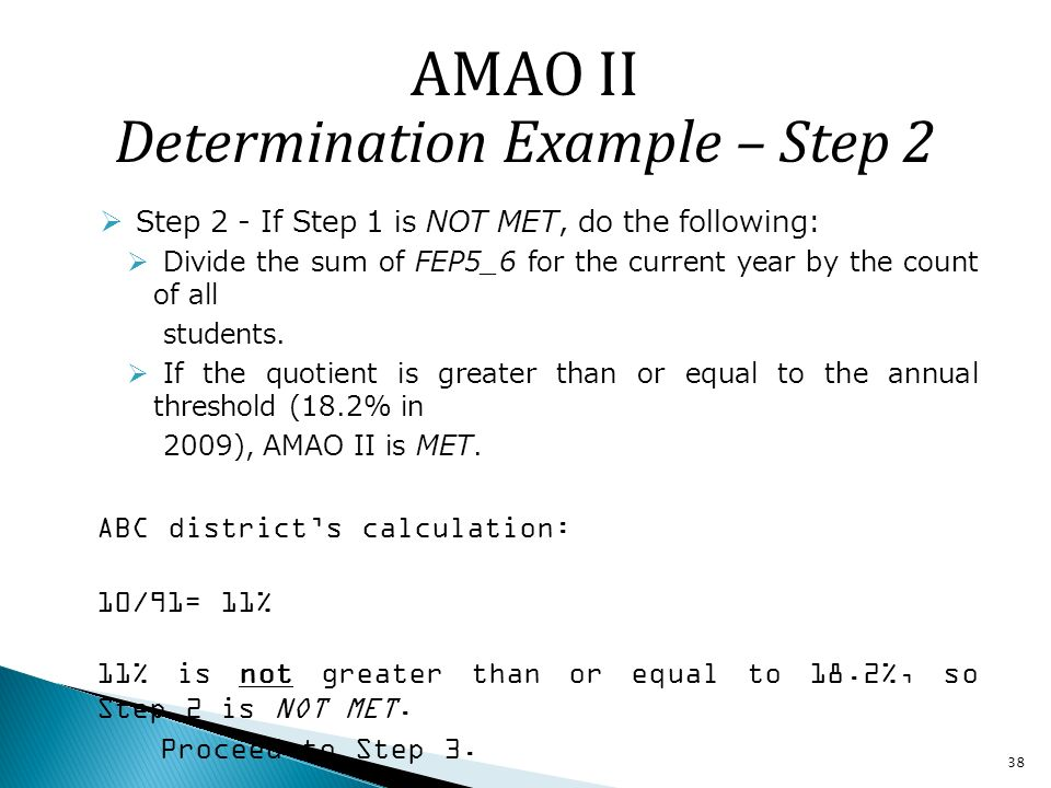 38 Step 2 - If Step 1 is NOT MET, do the following: Divide the sum of FEP5_6 for the current year by the count of all students.