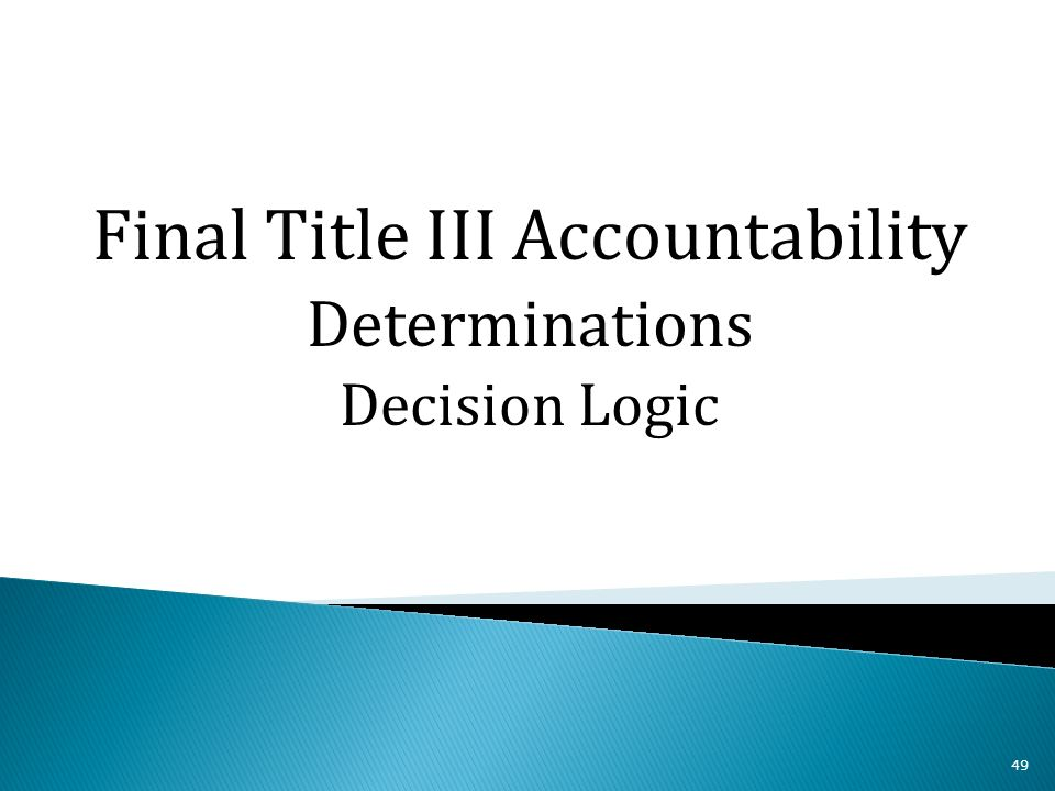 49 Final Title III Accountability Determinations Decision Logic
