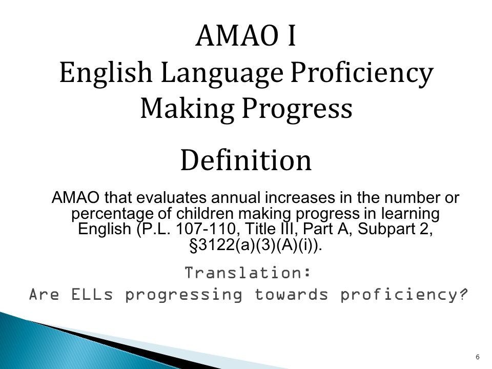 6 AMAO that evaluates annual increases in the number or percentage of children making progress in learning English (P.L.