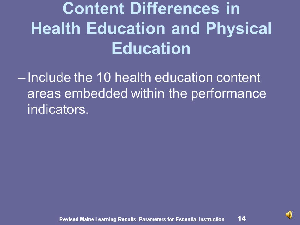 Revised Maine Learning Results: Parameters for Essential Instruction 13 Content Differences in Health Education and Physical Education Language: A.