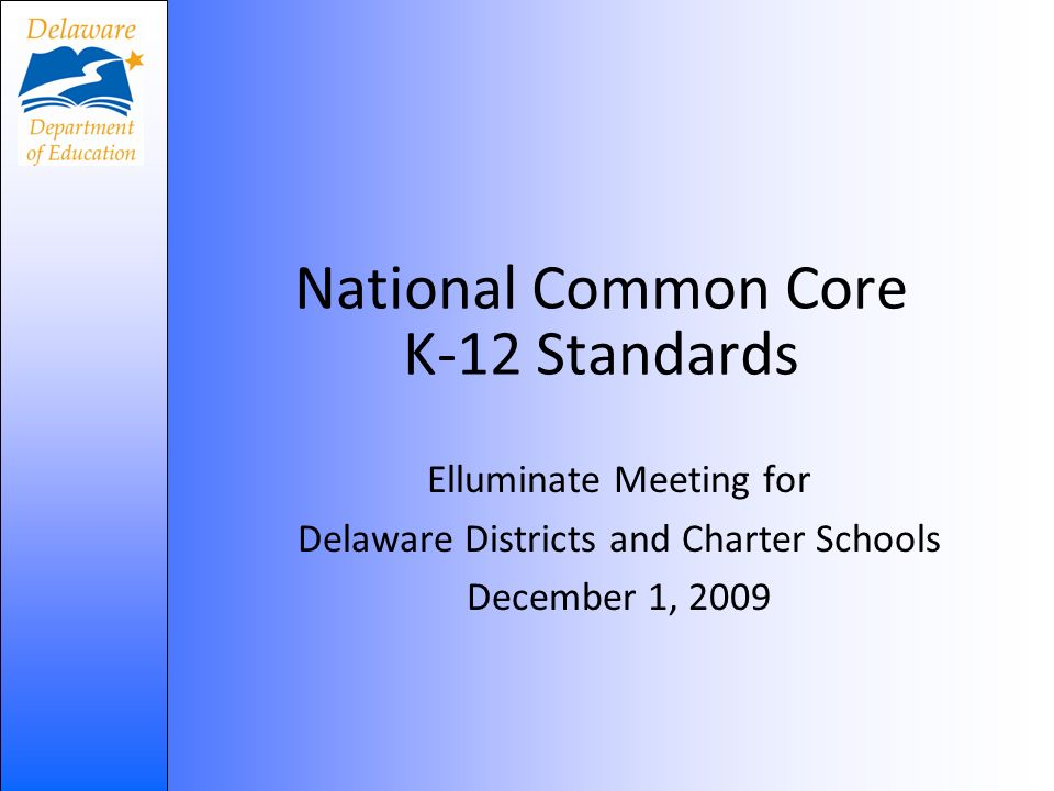 National Common Core K-12 Standards Elluminate Meeting for Delaware Districts and Charter Schools December 1, 2009