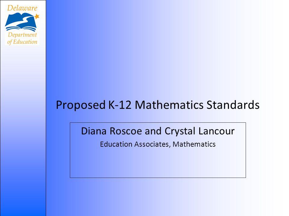 Proposed K-12 Mathematics Standards Diana Roscoe and Crystal Lancour Education Associates, Mathematics