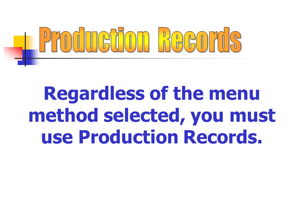 Regardless of the menu method selected, you must use Production Records.