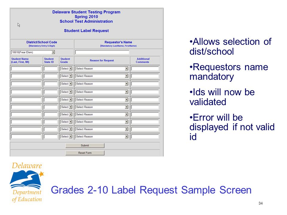 34 Grades 2-10 Label Request Sample Screen Allows selection of dist/school Requestors name mandatory Ids will now be validated Error will be displayed if not valid id