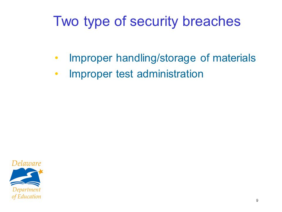 9 Two type of security breaches Improper handling/storage of materials Improper test administration