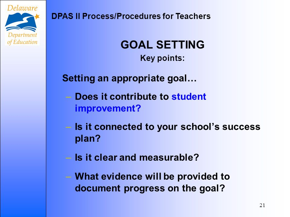 21 GOAL SETTING Key points: Setting an appropriate goal… –Does it contribute to student improvement.