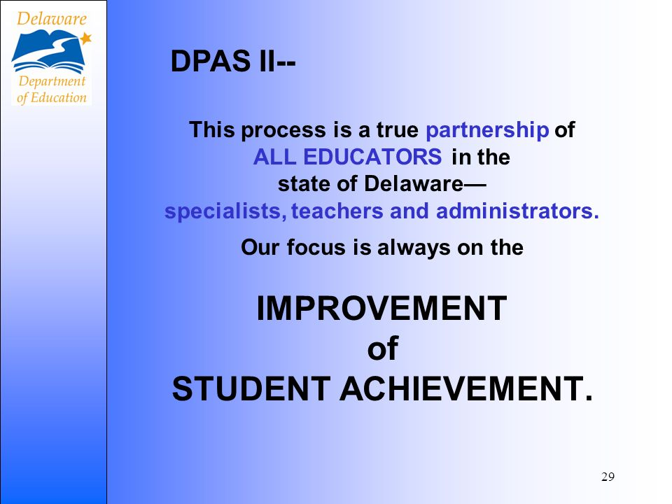 29 This process is a true partnership of ALL EDUCATORS in the state of Delaware specialists, teachers and administrators.