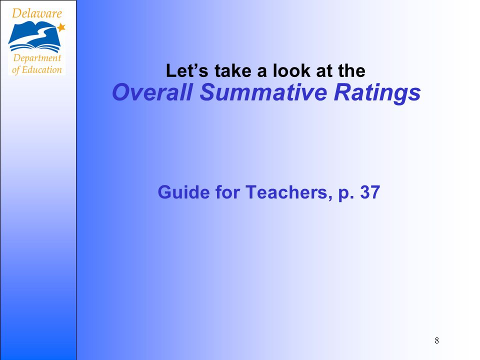 8 Lets take a look at the Overall Summative Ratings Guide for Teachers, p. 37