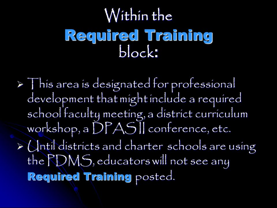Within the Required Training block : This area is designated for professional development that might include a required school faculty meeting, a dist