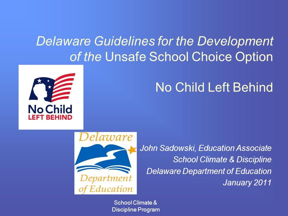 School Climate & Discipline Program Delaware Guidelines for the Development of the Unsafe School Choice Option No Child Left Behind John Sadowski, Edu