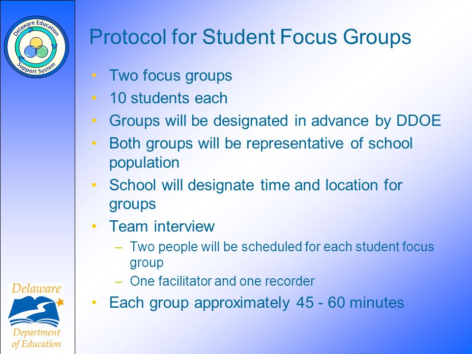 Protocol for Student Focus Groups Two focus groups 10 students each Groups will be designated in advance by DDOE Both groups will be representative of