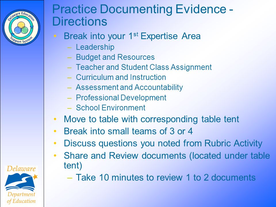 Practice Documenting Evidence - Directions Break into your 1 st Expertise Area –Leadership –Budget and Resources –Teacher and Student Class Assignment