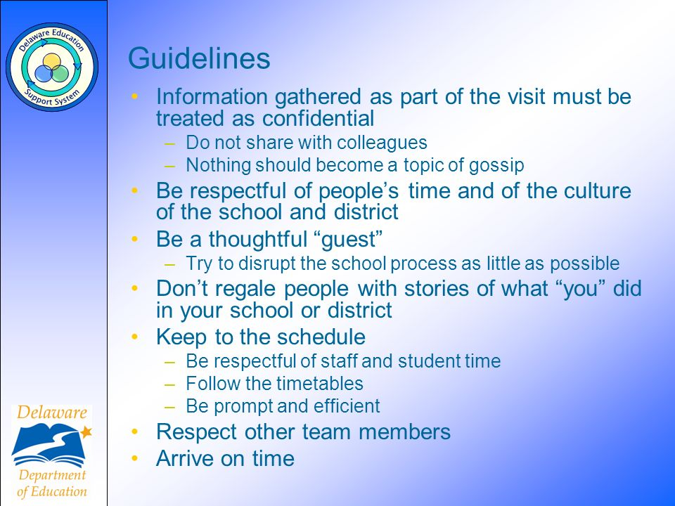 Guidelines Information gathered as part of the visit must be treated as confidential –Do not share with colleagues –Nothing should become a topic of g