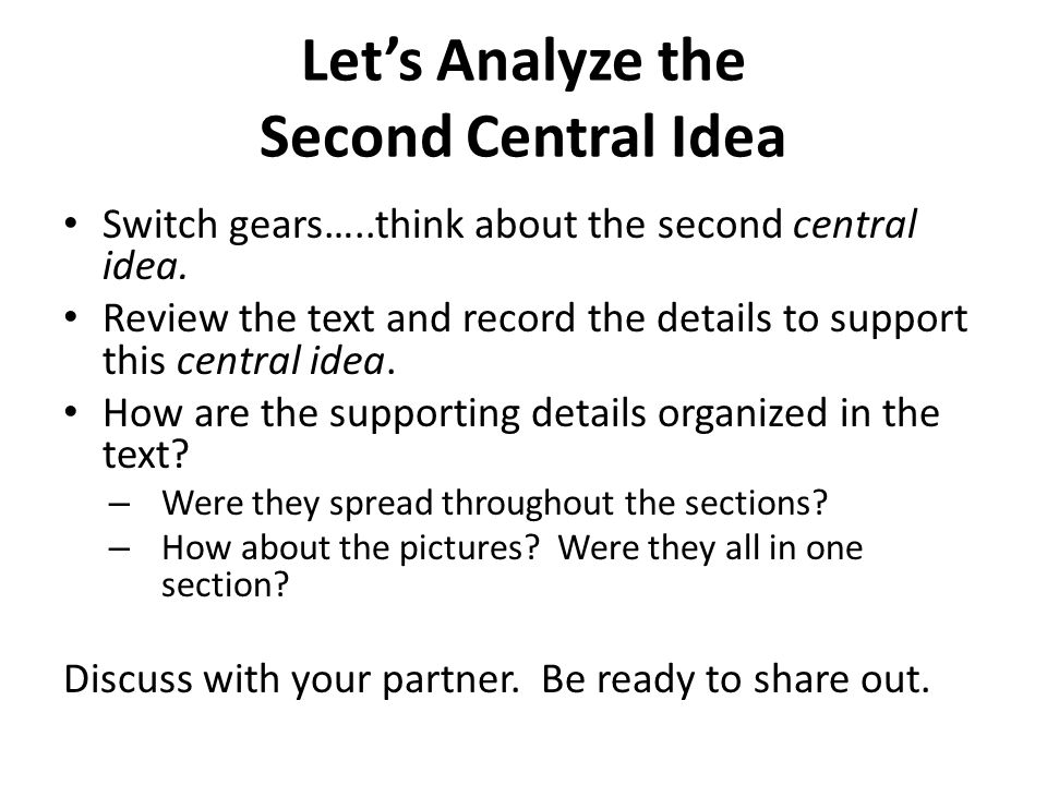 Lets Analyze the Second Central Idea Switch gears…..think about the second central idea. Review the text and record the details to support this centra