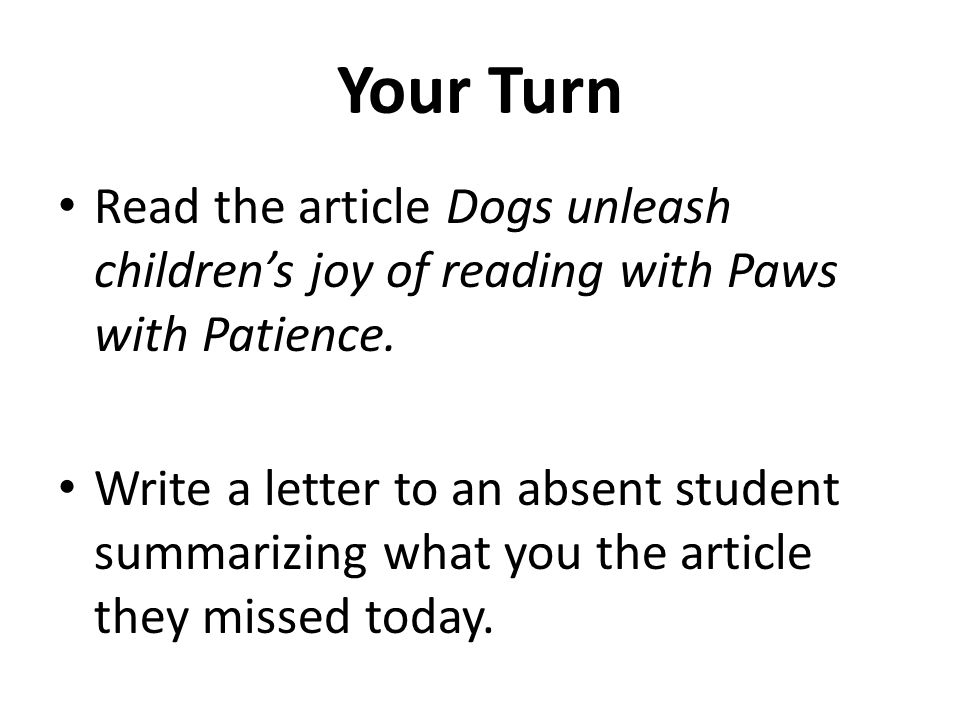 Your Turn Read the article Dogs unleash childrens joy of reading with Paws with Patience. Write a letter to an absent student summarizing what you the