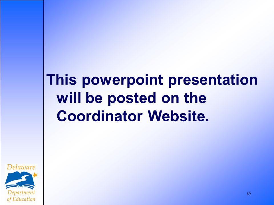 89 This powerpoint presentation will be posted on the Coordinator Website.