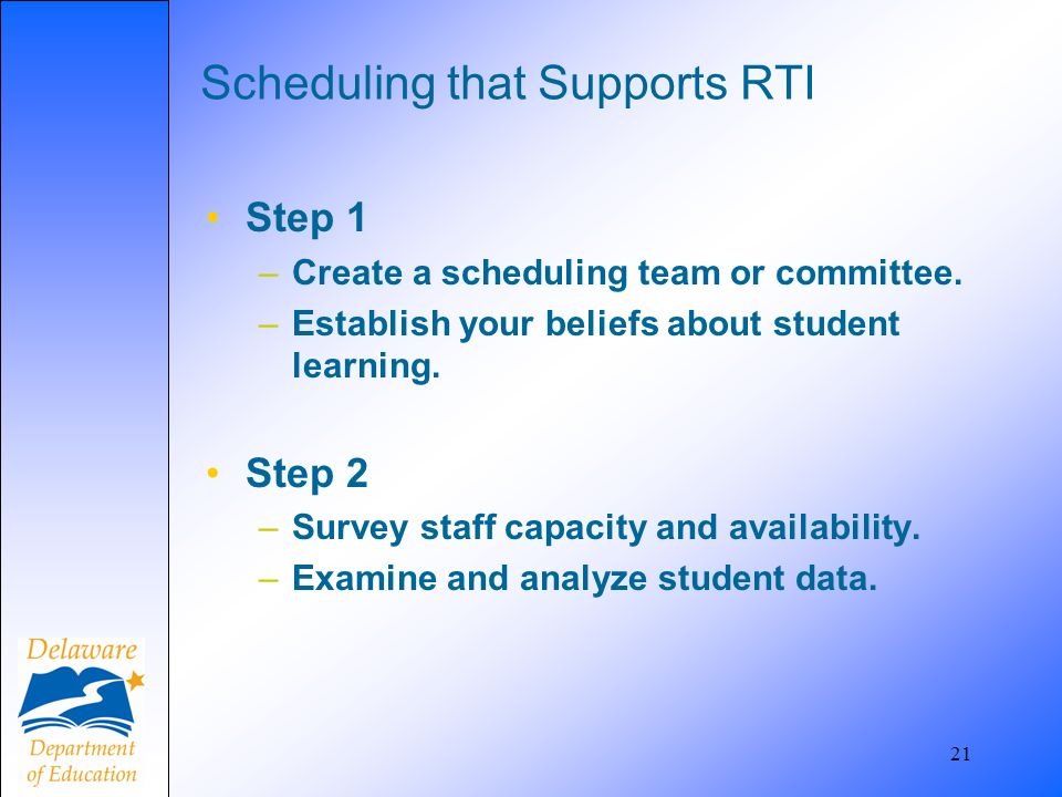 21 Scheduling that Supports RTI Step 1 –Create a scheduling team or committee.