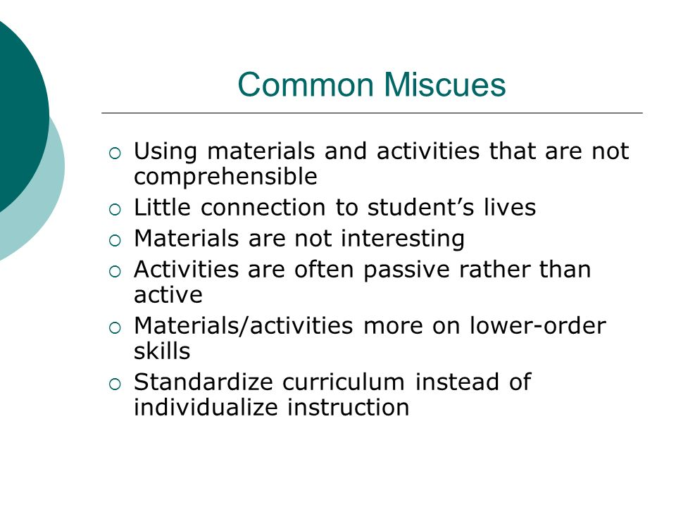 Common Miscues Using materials and activities that are not comprehensible Little connection to students lives Materials are not interesting Activities