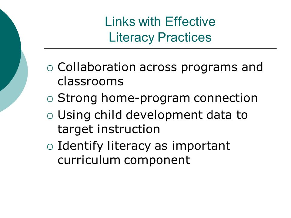 Links with Effective Literacy Practices Collaboration across programs and classrooms Strong home-program connection Using child development data to ta