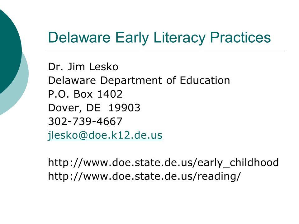 Delaware Early Literacy Practices Dr. Jim Lesko Delaware Department of Education P.O. Box 1402 Dover, DE 19903 302-739-4667 jlesko@doe.k12.de.us http: