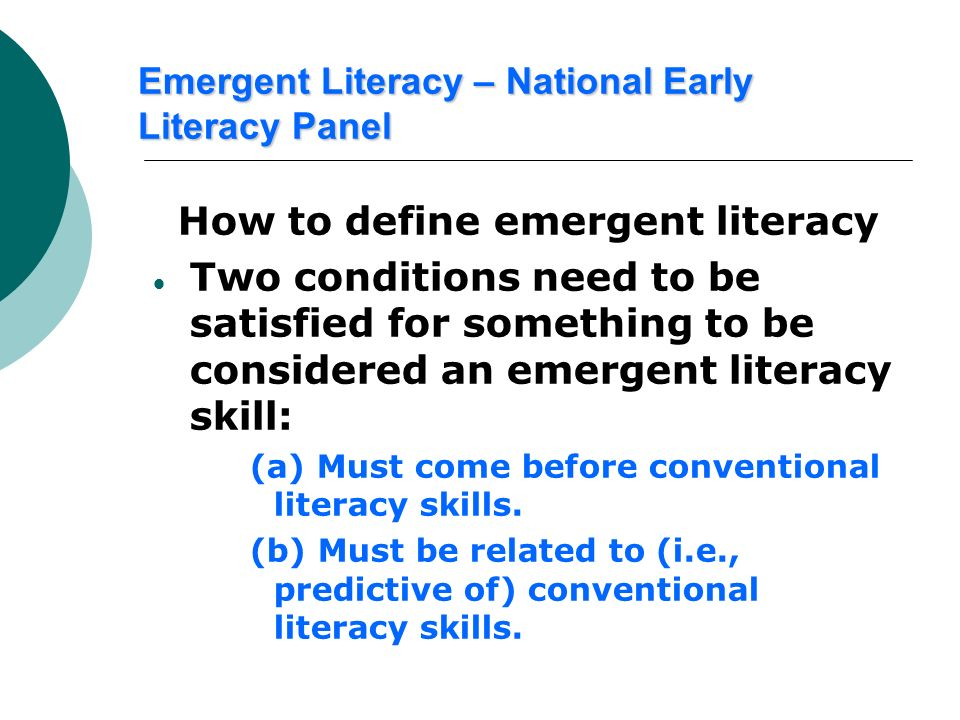 Emergent Literacy – National Early Literacy Panel How to define emergent literacy Two conditions need to be satisfied for something to be considered a