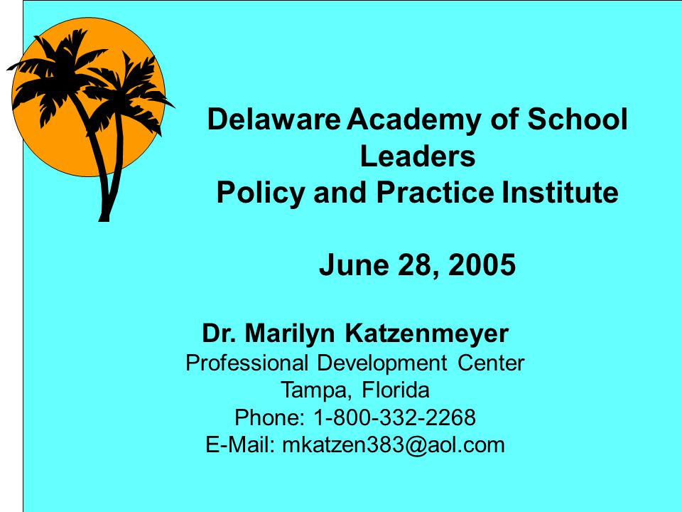 Dr. Marilyn Katzenmeyer Professional Development Center Tampa, Florida Phone: 1-800-332-2268 E-Mail: mkatzen383@aol.com Delaware Academy of School Lea