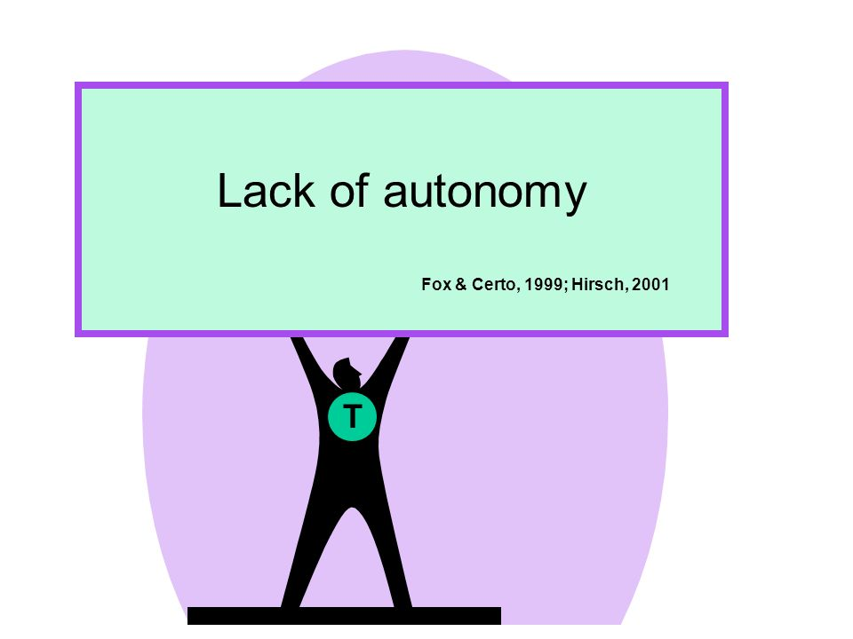 T Lack of autonomy Fox & Certo, 1999; Hirsch, 2001