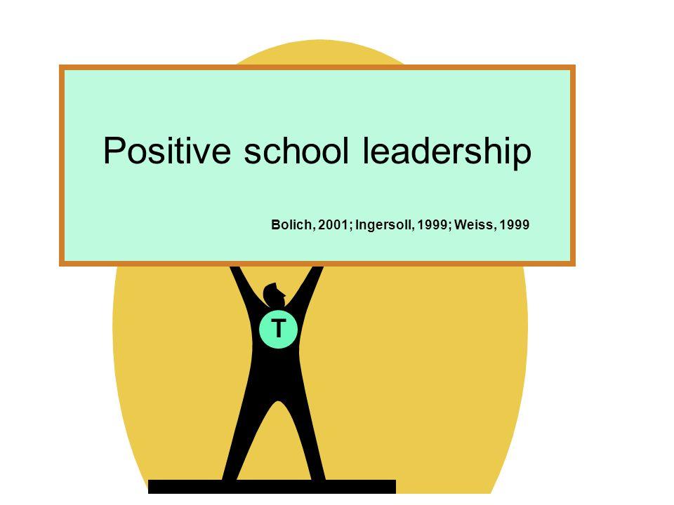T Positive school leadership Bolich, 2001; Ingersoll, 1999; Weiss, 1999