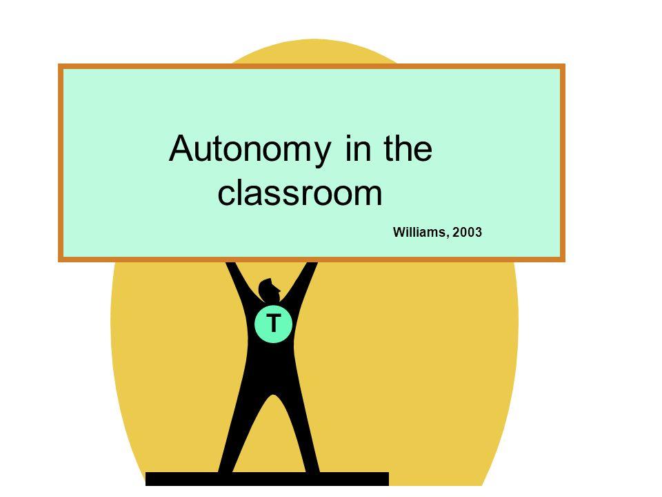 T Autonomy in the classroom Williams, 2003