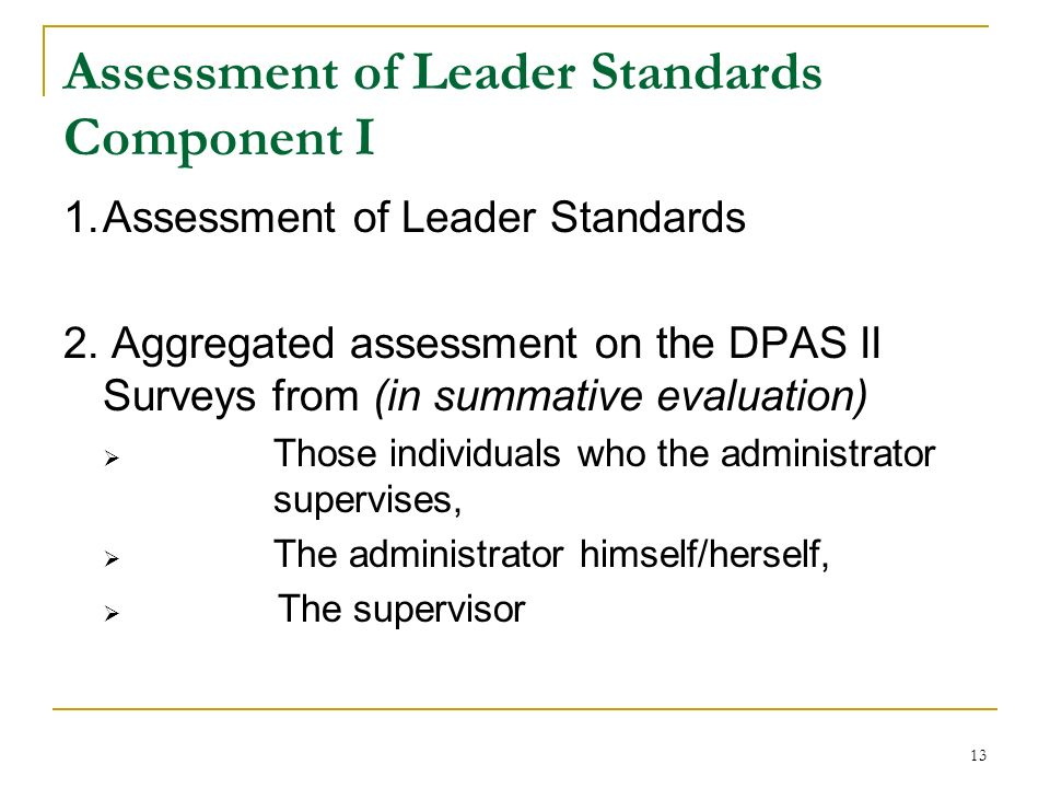 13 Assessment of Leader Standards Component I 1.Assessment of Leader Standards 2. Aggregated assessment on the DPAS II Surveys from (in summative eval