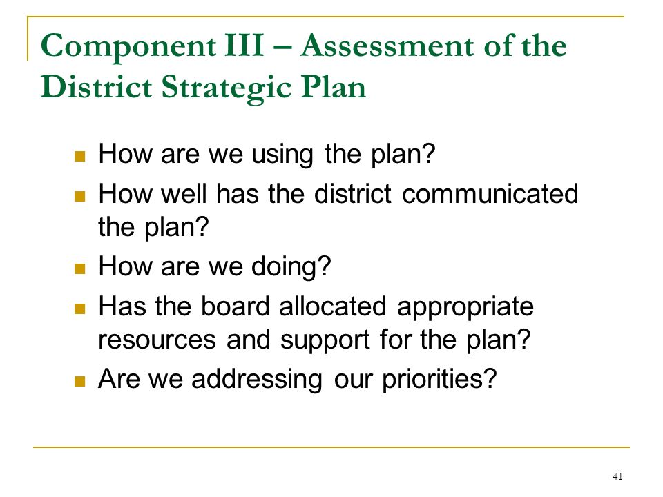 41 Component III – Assessment of the District Strategic Plan How are we using the plan? How well has the district communicated the plan? How are we do